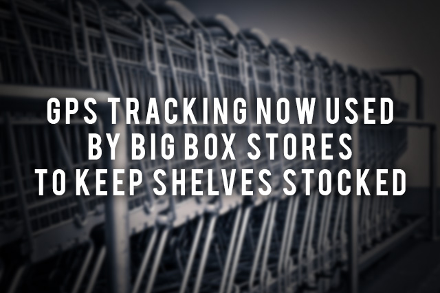 GPS Tracking Devices Used by Big Box Stores