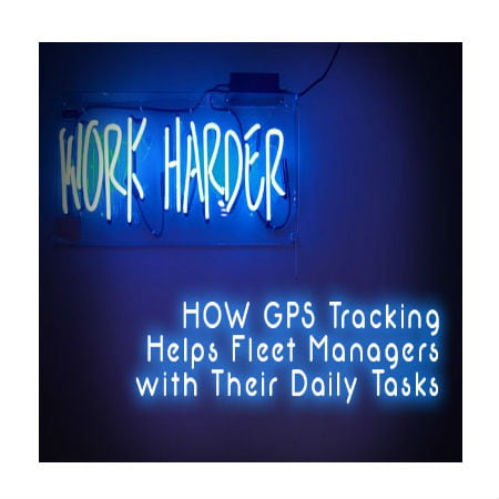 How GPS Tracking Helps Fleet Managers with Their Daily Tasks