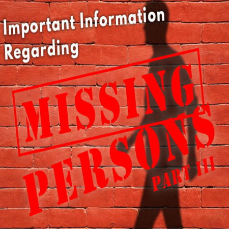 Important Information Regarding Missing Persons Part 3 of 3
